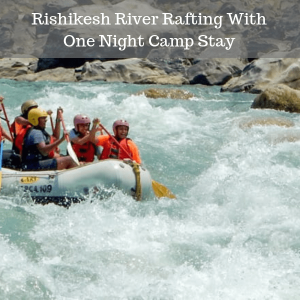 Rishikesh River Rafting With One Night Camp Stay