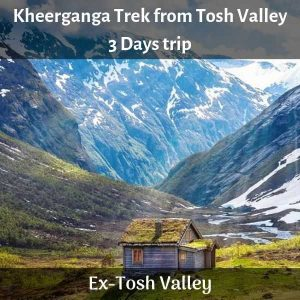 Kheerganga Trek from Tosh Valley
