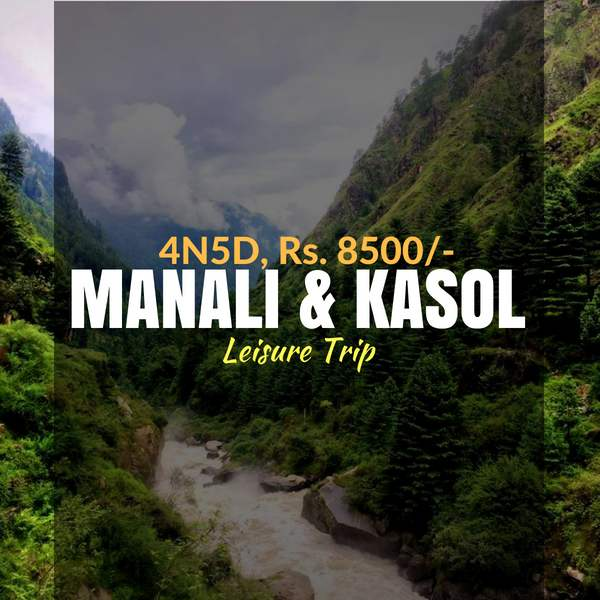 Trip To Manali With Kasol Amp Kheerganga Weekend Thrill
