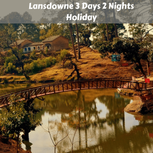 Lansdowne 3 Days 2 Nights Holiday