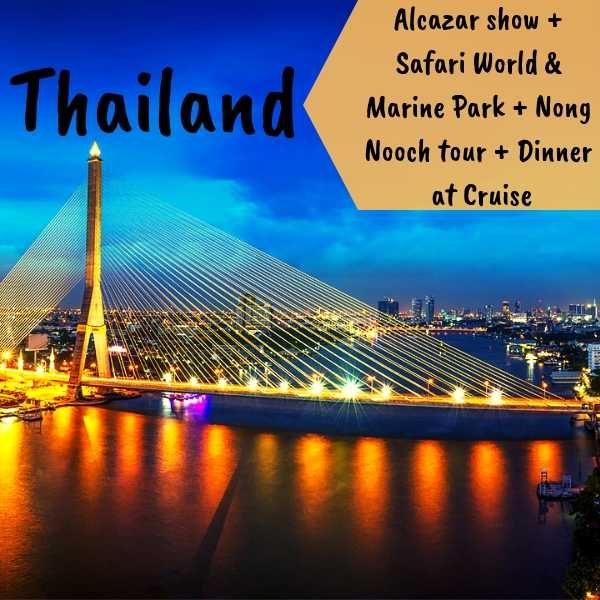 Alcazar show + Safari World & Marine Park + Nong Nooch tour + Dinner at Cruise