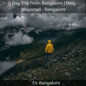Ooty Wayanad Bangalore trip